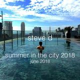 Steve D - Summer In The City 2018 (June 2018)