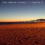 Pure Ambient Extract - Chapter 3