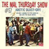 The Mal Thursday Show #57: Arctic Blast-Off!
