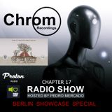 Chrom Radio Show by Pedro Mercado - Chapter 17 (May 2018) – BERLIN Showcase Special