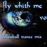 Fly Whith Me Vol.3 (YellowBall Trance Mix)