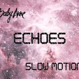 Baby Anne- Slow Motion (Echoes) 2.17.13