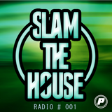 Slam The House Radio #001