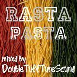 Rasta Pasta mixed by Double Tuff Tune Sound