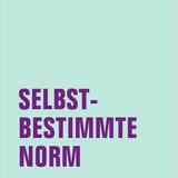 Selbstbestimmte Norm.Feminismus, Pränataldiagnostik, Abtreibung