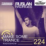 Ruslan Radriges - Make Some Trance 224 (Radio Show)