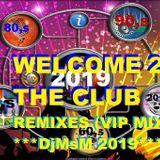 WELCOME 2 THE CLUB-70,s 80,s 90,s-2019 REMIXES (VIP MIX) DjMsM 2019