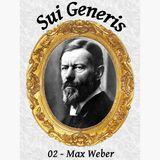 Sui Generis 02 - Max Weber