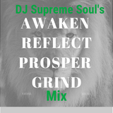 DJ Supreme Soul's Awaken-Reflect-Prosper-Grind Mix