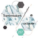 Transmissions 257 with Loco & Jam