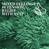 MIXED FEELINGS #4 TENSION, RELIEF WITH YFYF
