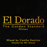 El Dorado Mixtape 'The Golden Standard' Mixed by Camilo Ramirez. Hosted by MC Vocab.