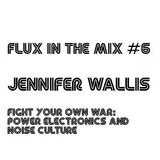 FLUX IN THE MIX #6 - Jennifer Wallis (Fight Your Own War: Power Electronics and Noise Culture)