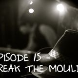 Episode 15 - Break The Mould