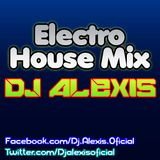 Electro House Mix ( ABRIL 2014 ) - DJ Alexis ( PARTY MIX )