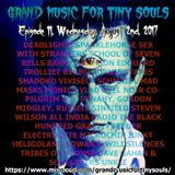 Grand Music For Tiny Souls - Episode 11, August 2nd, 2017
