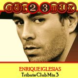 ENRIQUE IGLESIAS - Tribute Club Mix (adr23mix) Special DJs Editions 3
