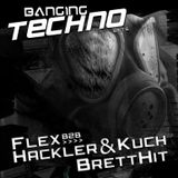 Banging Techno sets 023 >> FLEX b2b with Hackler & Kuch // BrettHit
