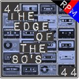 THE EDGE OF THE 80'S : 44