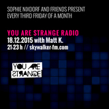 YOU ARE STRANGE RADIO w/ MATT K // 18.12.2015