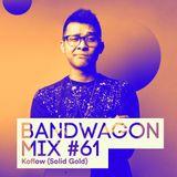 Bandwagon Mix #61 - Koflow