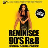 DJ Carl Finesse Presents Reminisce (90's R&B Mix)