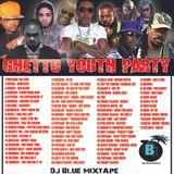 DJ BLUE-GHETTO YUTE PARTY
