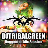 DjTribalGreen - Reggeaton Mix Session