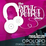 The Input Output Putput radio show: Opolopo (Tokyo Dawn/SE)
