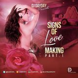 DJ Day Day Presents - Signs Of Love Making Part 1 [RE-UPLOAD]