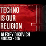 Alexey Dikovich - Techno is our Religion Podcast