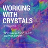 Working with Crystals - Spiritual Alchemy Show