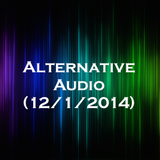 Alternative Audio (12/1/2014)