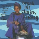 BREAK ALL CHAINS NOW !!
