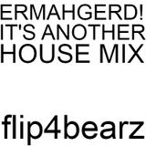 Ermahgerd!!! It's another house mix!