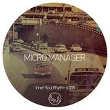 Micro Manager - Inner Soul Rhythm 005
