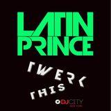 DJ LATIN PRINCE - TWERK THIS MIX (DIRTY)