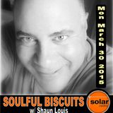 [Listen Again] **SOULFUL BISCUITS** w/ Shaun Louis March 30 2015