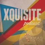 Xquisite Podcast 017 - Xmas Edition