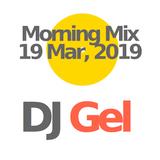 Dj Gel - Morning Mix - 19 Mar 2019