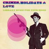 Crimes, Holidays and Love – Library Music for your mood
