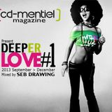 CD-MENTIEL MAGAZINE present DEEPER LOVE #1 Mixed by Seb Drawing (Sept-Dec2013)
