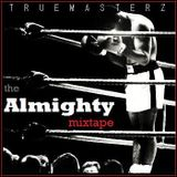 TRUE MASTERZ - THE ALMIGHTY MIXTAPE