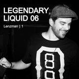 Legendary Liquid 06: Lenzman | Part 1