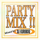 PARTY MIX!! 2017 Mixed by DJ KURIBOU