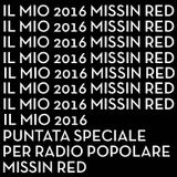 Il mio 201 6 missin red-puntata speciale radio popolare