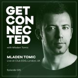 Get Connected with Mladen Tomic - 025 - Live at Egg, London, UK, 16.02.2019.