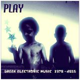 PLAY: GREEK ELECTRONIC MUSIC 1978-2016