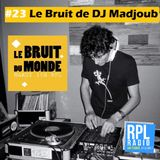 Le Bruit Du Monde #23 - 17/04/18 - Le Bruit de DJ Madjoub