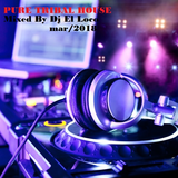 Pure Tribal House - Mixed by Dj El Loco 03-03-18